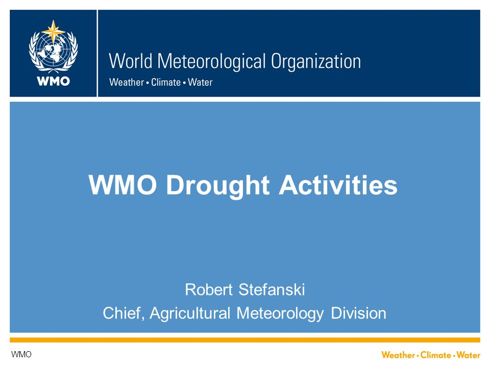 WMO Drought Activities Robert Stefanski Chief, Agricultural Meteorology Division WMO