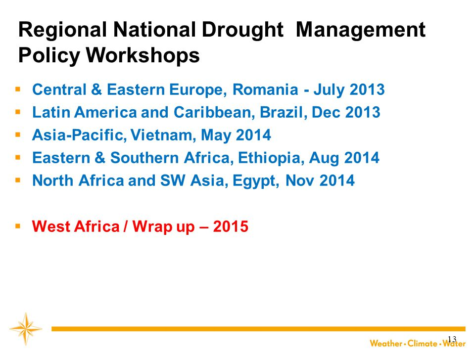 13 Regional National Drought Management Policy Workshops  Central & Eastern Europe, Romania - July 2013  Latin America and Caribbean, Brazil, Dec 20