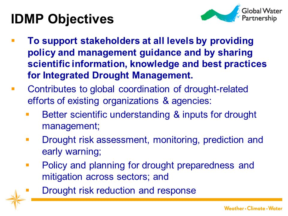 IDMP Objectives  To support stakeholders at all levels by providing policy and management guidance and by sharing scientific information, knowledge a