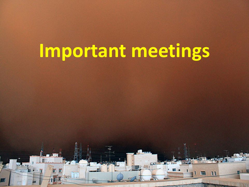 Important meetings