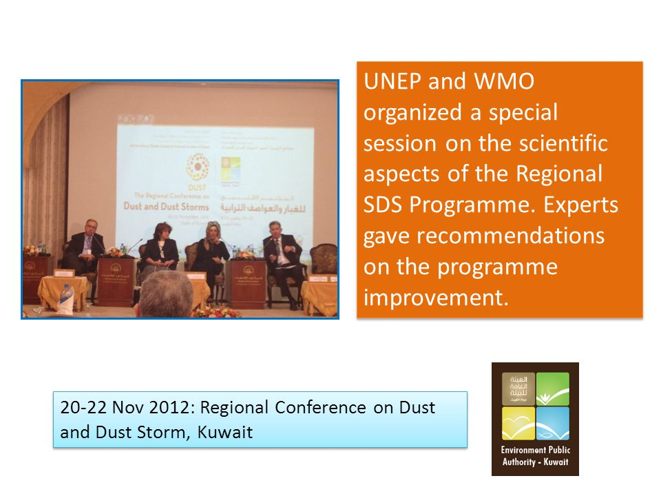20-22 Nov 2012: Regional Conference on Dust and Dust Storm, Kuwait UNEP and WMO organized a special session on the scientific aspects of the Regional SDS Programme.