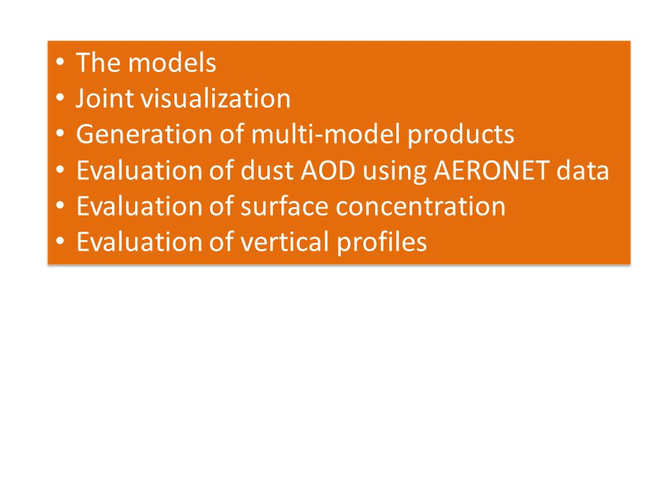 The models Joint visualization Generation of multi-model products Evaluation of dust AOD using AERONET data Evaluation of surface concentration Evaluation of vertical profiles The models Joint visualization Generation of multi-model products Evaluation of dust AOD using AERONET data Evaluation of surface concentration Evaluation of vertical profiles