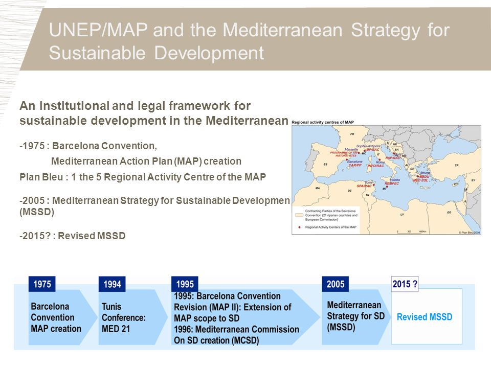 UNEP/MAP and the Mediterranean Strategy for Sustainable Development An institutional and legal framework for sustainable development in the Mediterran