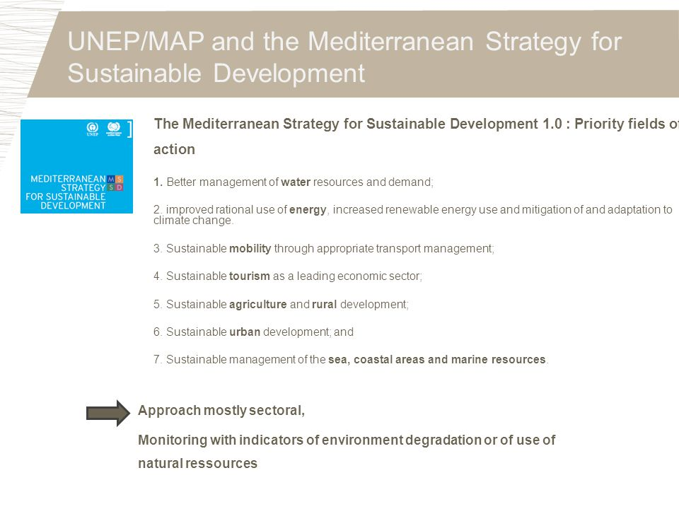 UNEP/MAP and the Mediterranean Strategy for Sustainable Development The Mediterranean Strategy for Sustainable Development 1.0 : Priority fields of ac