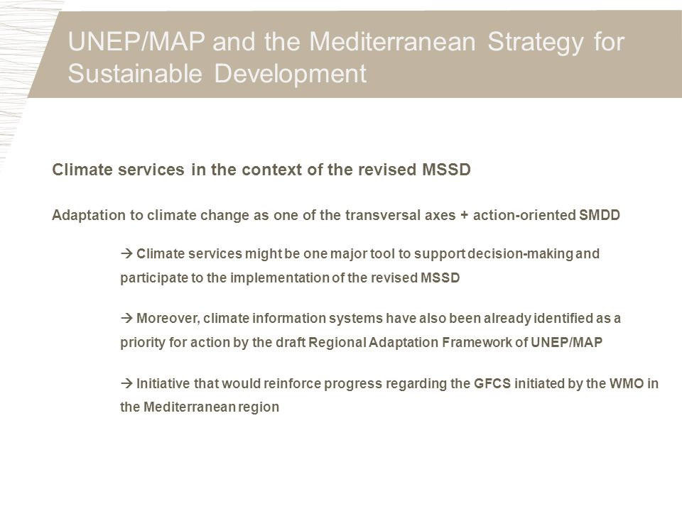 UNEP/MAP and the Mediterranean Strategy for Sustainable Development Climate services in the context of the revised MSSD Adaptation to climate change a