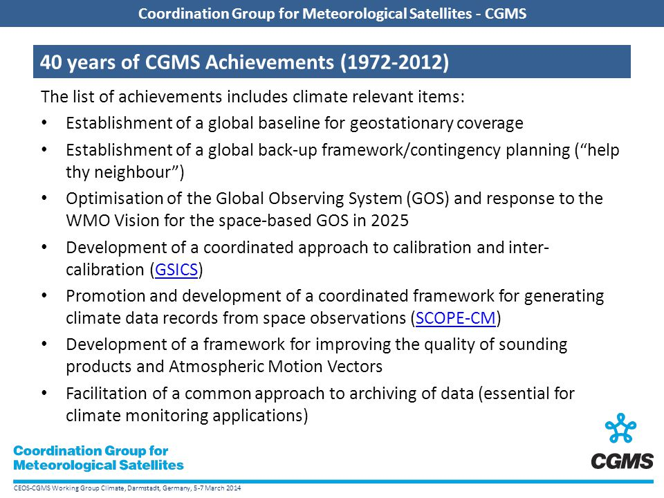 CEOS-CGMS Working Group Climate, Darmstadt, Germany, 5-7 March 2014 Coordination Group for Meteorological Satellites - CGMS 40 years of CGMS Achieveme