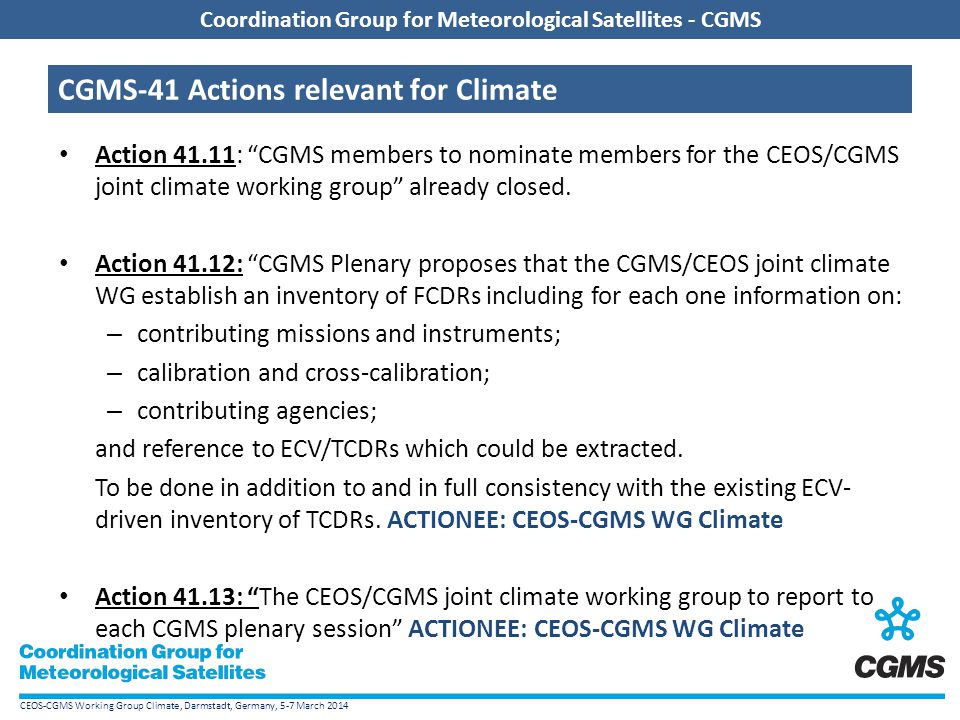 CEOS-CGMS Working Group Climate, Darmstadt, Germany, 5-7 March 2014 Coordination Group for Meteorological Satellites - CGMS CGMS-41 Actions relevant f