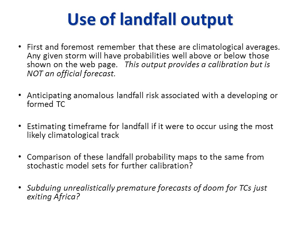 Use of landfall output First and foremost remember that these are climatological averages.