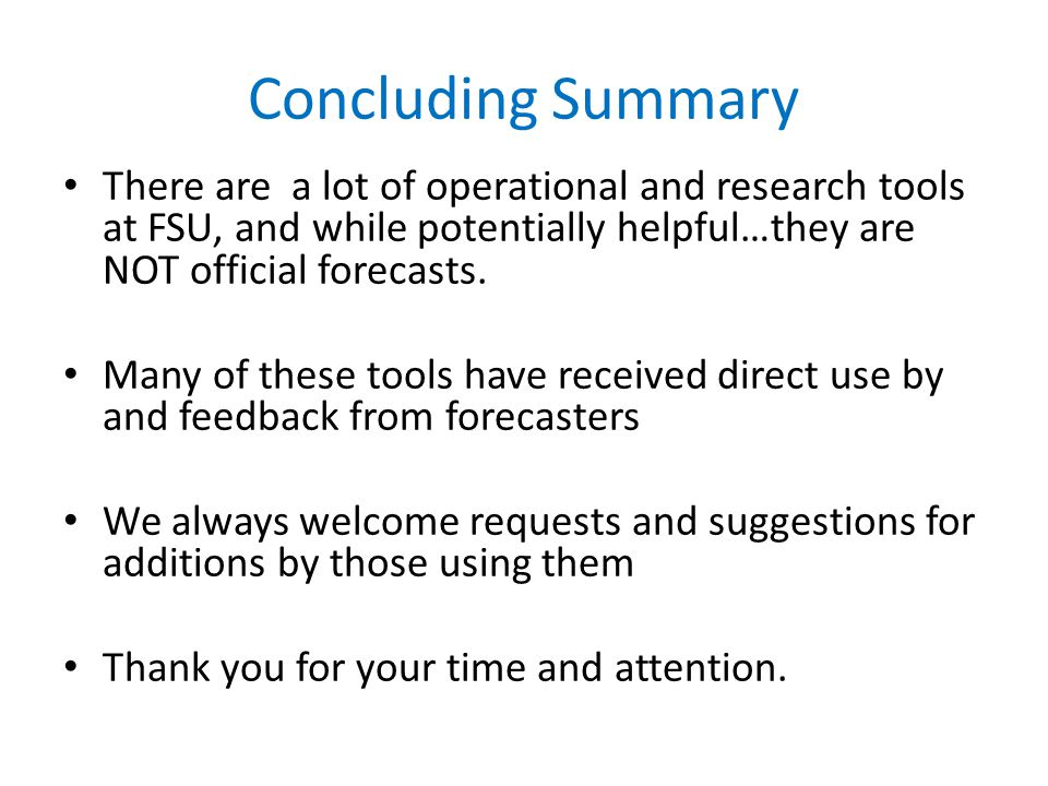 Concluding Summary There are a lot of operational and research tools at FSU, and while potentially helpful…they are NOT official forecasts.