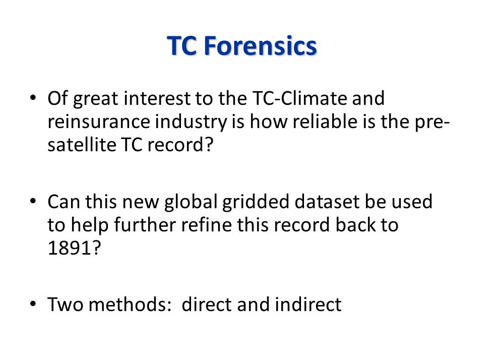 TC Forensics Of great interest to the TC-Climate and reinsurance industry is how reliable is the pre- satellite TC record.