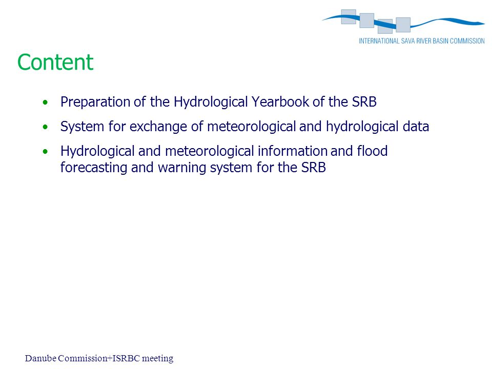 Content Preparation of the Hydrological Yearbook of the SRB System for exchange of meteorological and hydrological data Hydrological and meteorological information and flood forecasting and warning system for the SRB Danube Commission+ISRBC meeting