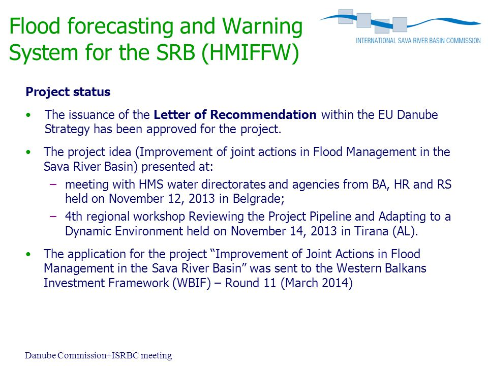 Flood forecasting and Warning System for the SRB (HMIFFW) Project status The issuance of the Letter of Recommendation within the EU Danube Strategy has been approved for the project.