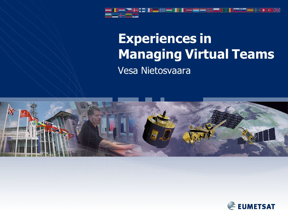 Experiences in Managing Virtual Teams Vesa Nietosvaara