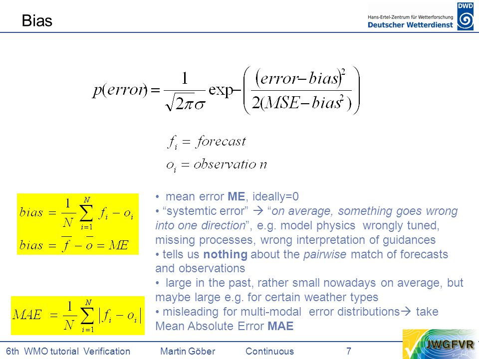 6th WMO tutorial Verification Martin GöberContinuous 7 mean error ME, ideally=0 systemtic error  on average, something goes wrong into one direction , e.g.