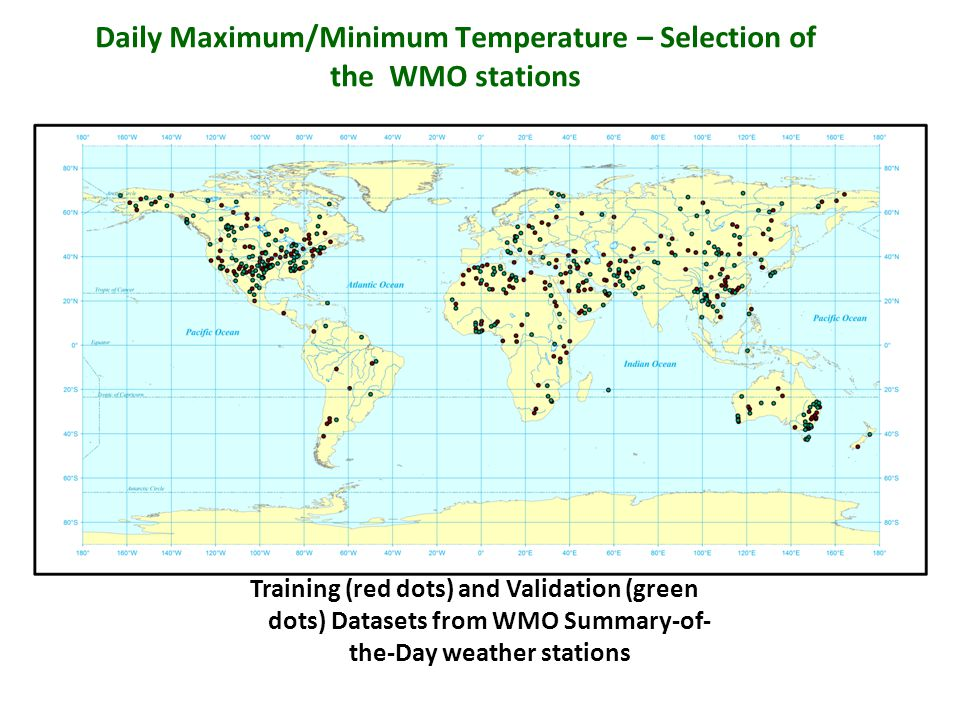 Daily Maximum/Minimum Temperature – Selection of the WMO stations Training (red dots) and Validation (green dots) Datasets from WMO Summary-of- the-Day weather stations