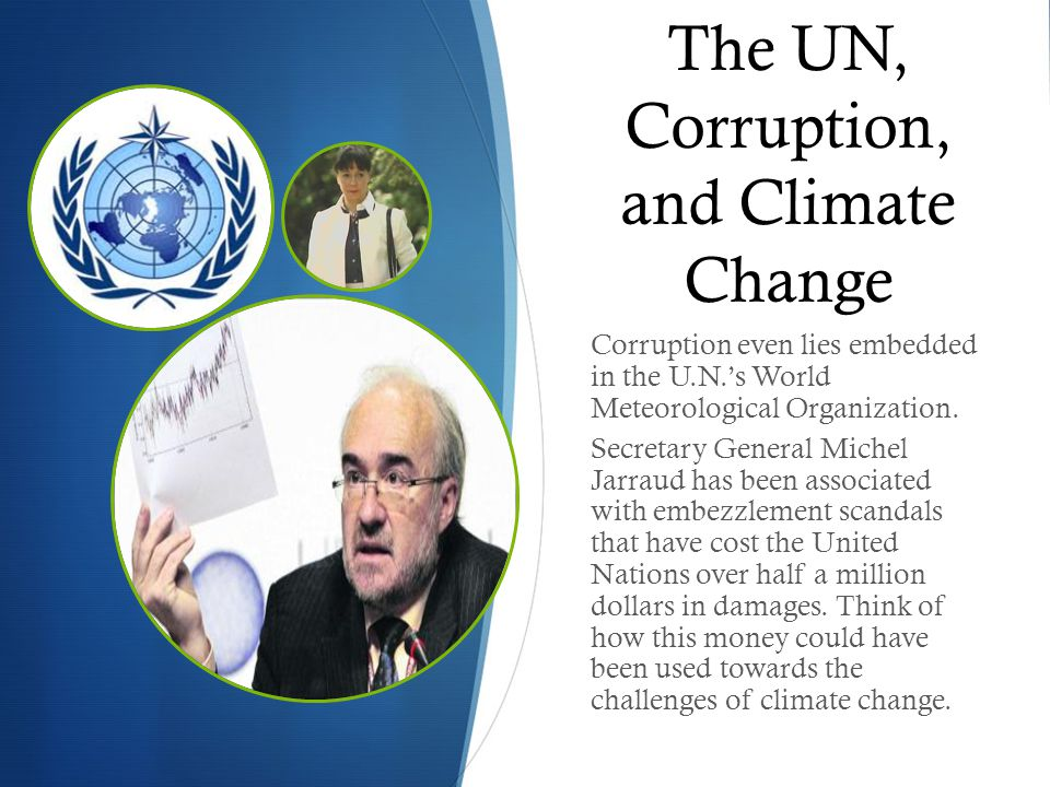 The UN, Corruption, and Climate Change Corruption even lies embedded in the U.N.'s World Meteorological Organization.