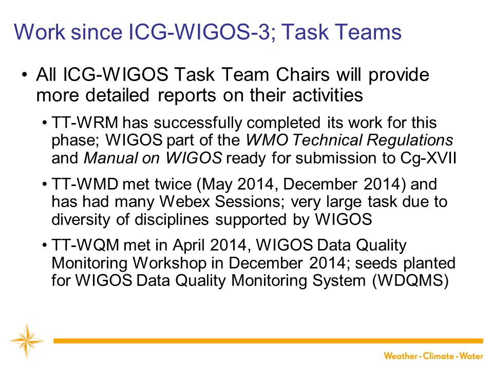 WMO Work since ICG-WIGOS-3; Task Teams All ICG-WIGOS Task Team Chairs will provide more detailed reports on their activities TT-WRM has successfully c