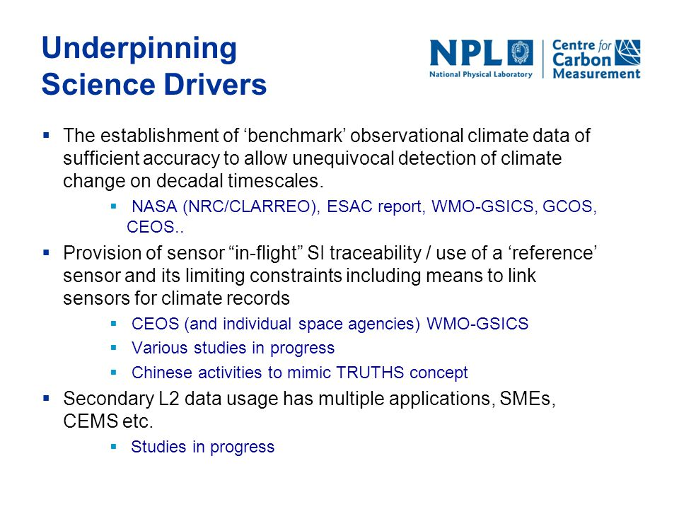 Underpinning Science Drivers  The establishment of 'benchmark' observational climate data of sufficient accuracy to allow unequivocal detection of cl