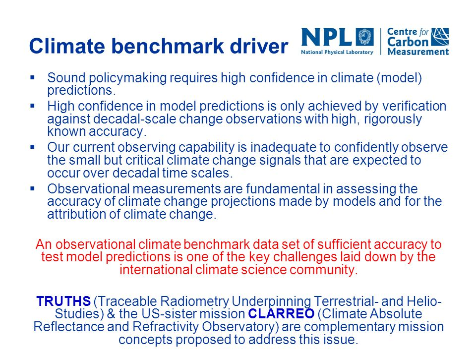 Climate benchmark driver  Sound policymaking requires high confidence in climate (model) predictions.  High confidence in model predictions is only