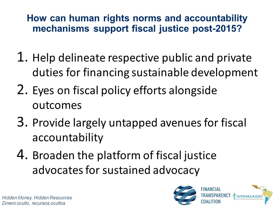 Hidden Money, Hidden Resources Dinero oculto, recursos ocultos How can human rights norms and accountability mechanisms support fiscal justice post-2015.