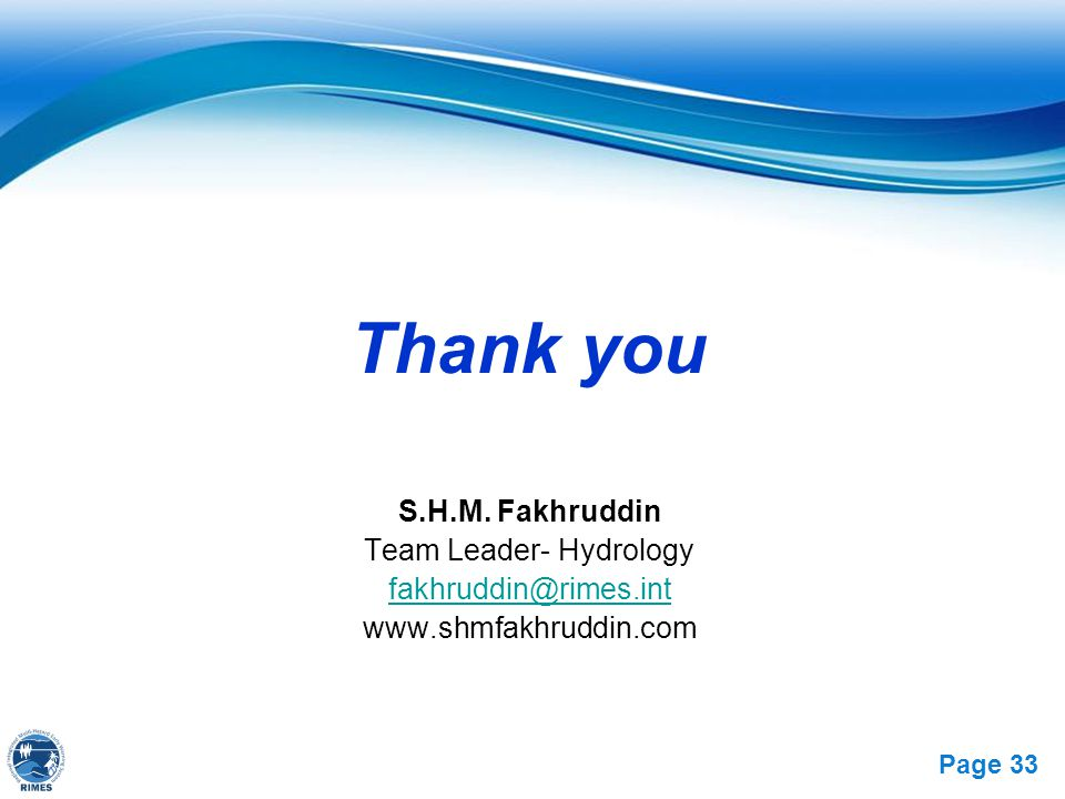Free Powerpoint Templates Page 33 Thank you S.H.M. Fakhruddin Team Leader- Hydrology fakhruddin@rimes.int www.shmfakhruddin.com