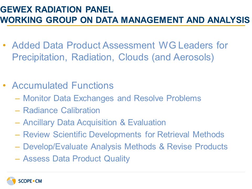 GEWEX RADIATION PANEL WORKING GROUP ON DATA MANAGEMENT AND ANALYSIS Added Data Product Assessment WG Leaders for Precipitation, Radiation, Clouds (and