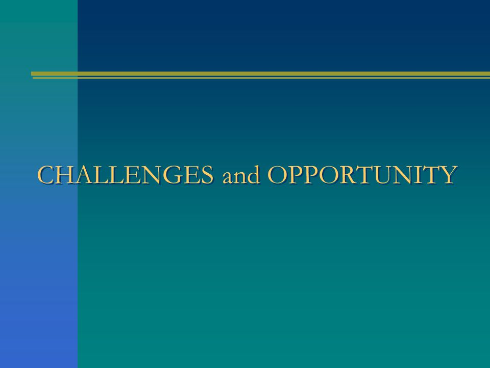CHALLENGES and OPPORTUNITY