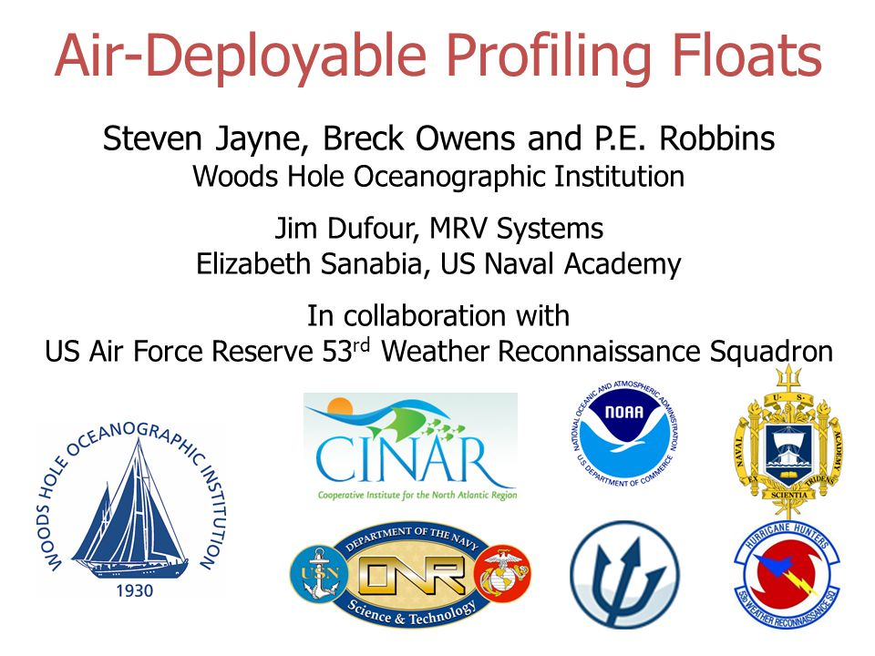 Air-Deployable Profiling Floats Steven Jayne, Breck Owens and P.E. Robbins Woods Hole Oceanographic Institution Jim Dufour, MRV Systems Elizabeth Sana