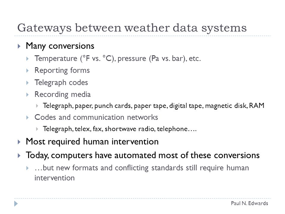 Gateways between weather data systems  Many conversions  Temperature (°F vs.