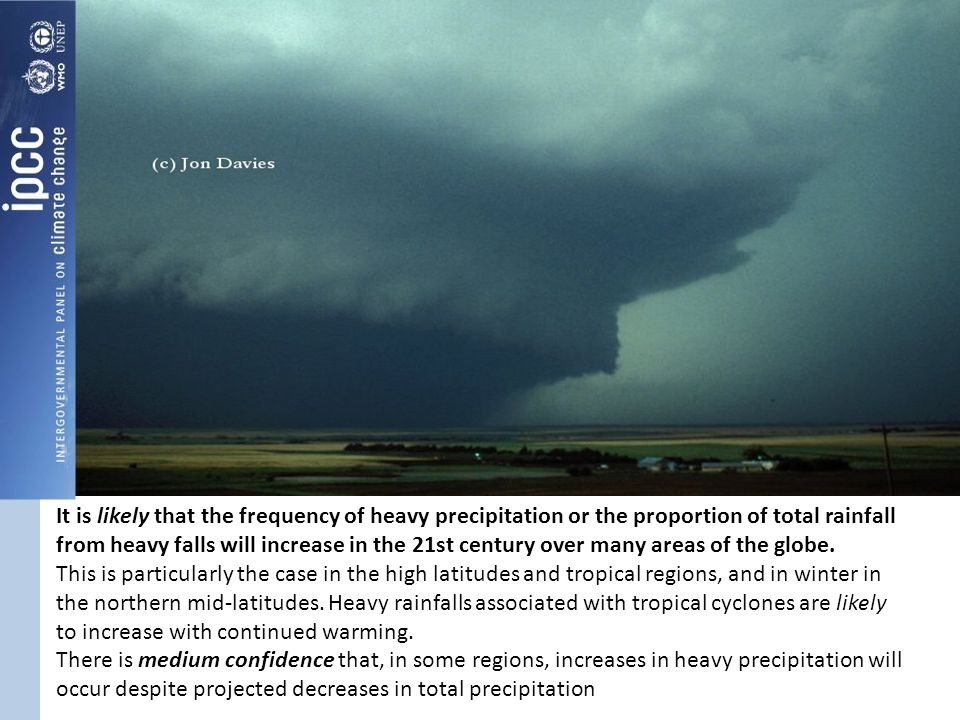 It is likely that the frequency of heavy precipitation or the proportion of total rainfall from heavy falls will increase in the 21st century over many areas of the globe.