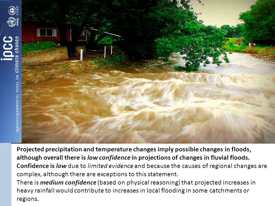 Projected precipitation and temperature changes imply possible changes in floods, although overall there is low confidence in projections of changes in fluvial floods.