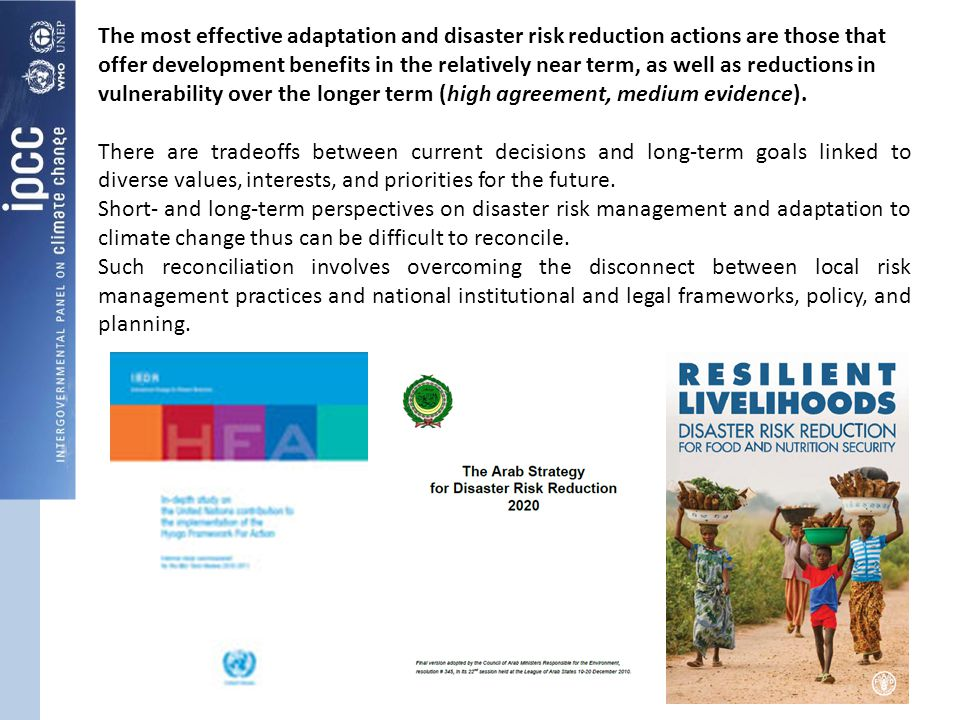 The most effective adaptation and disaster risk reduction actions are those that offer development benefits in the relatively near term, as well as reductions in vulnerability over the longer term (high agreement, medium evidence).