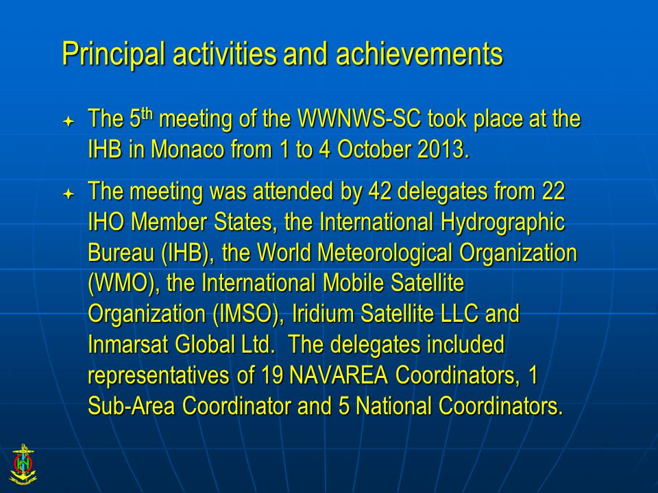 Principal activities and achievements  The following papers submitted to IMO NCSR 1:  a)The outcome of the 5th meeting of the IHO WWNWS Sub-Committee.
