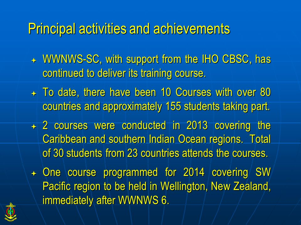 Principal activities and achievements  WWNWS-SC, with support from the IHO CBSC, has continued to deliver its training course.