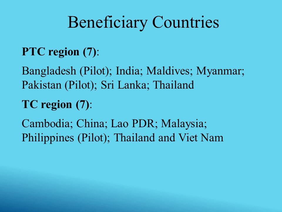 Beneficiary Countries PTC region (7): Bangladesh (Pilot); India; Maldives; Myanmar; Pakistan (Pilot); Sri Lanka; Thailand TC region (7): Cambodia; Chi