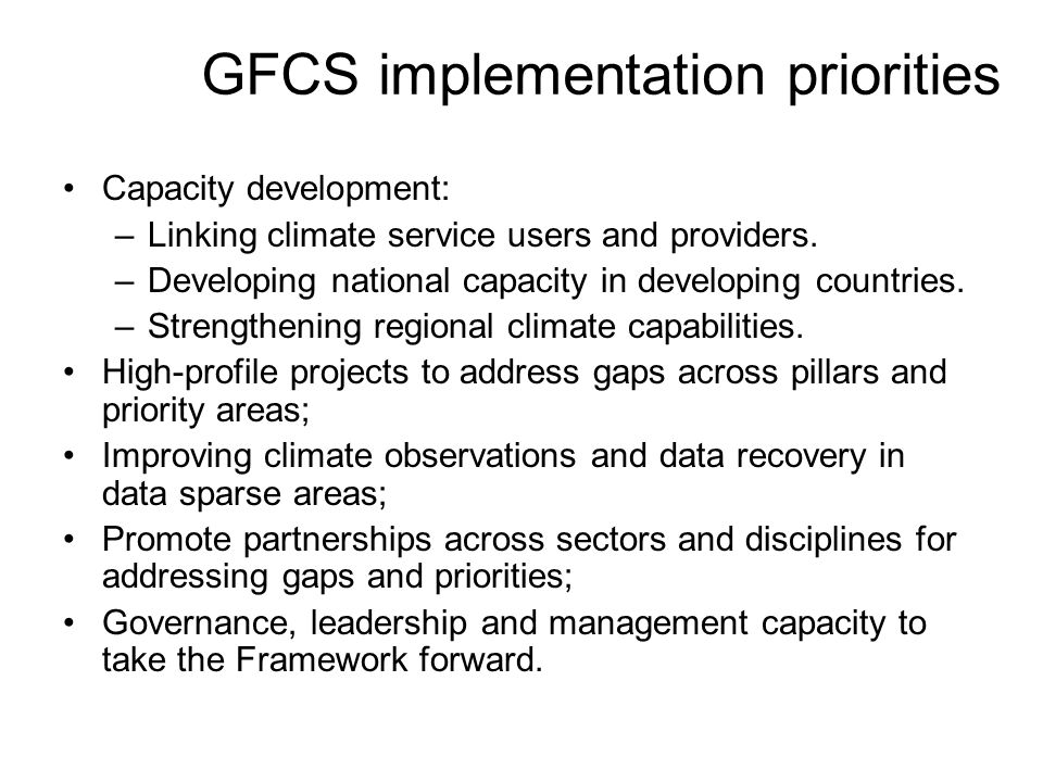 GFCS implementation priorities Capacity development: –Linking climate service users and providers. –Developing national capacity in developing countri