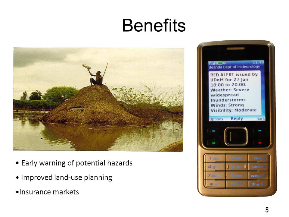 Benefits Early warning of potential hazards Improved land-use planning Insurance markets 5