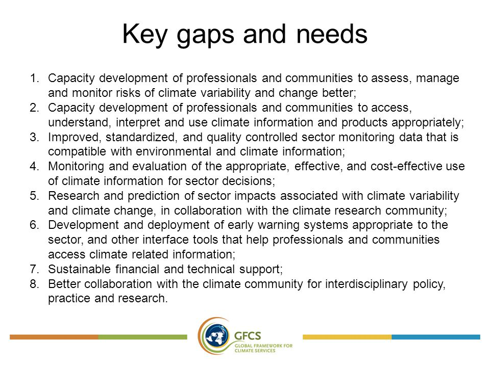 Key gaps and needs 1.Capacity development of professionals and communities to assess, manage and monitor risks of climate variability and change bette