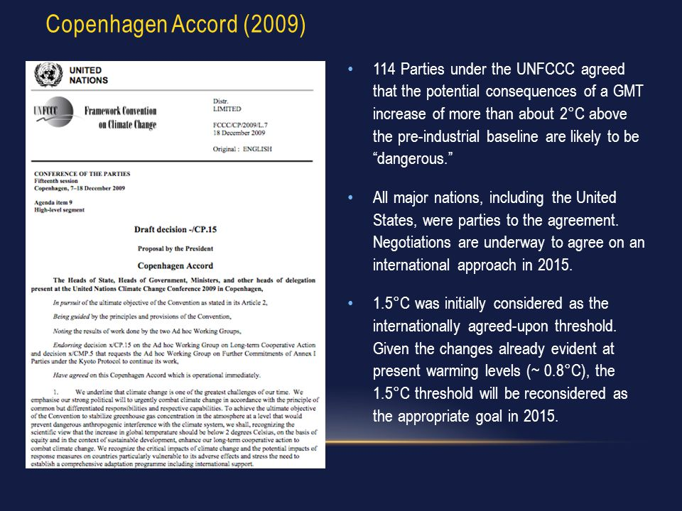 Copenhagen Accord (2009) 114 Parties under the UNFCCC agreed that the potential consequences of a GMT increase of more than about 2°C above the pre-in
