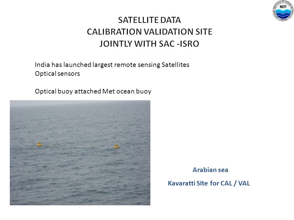 DIRECTIONAL WAVERIDER DIRECTIONAL WAVERIDER DATA BUOY India has launched largest remote sensing Satellites Optical sensors Optical buoy attached Met o