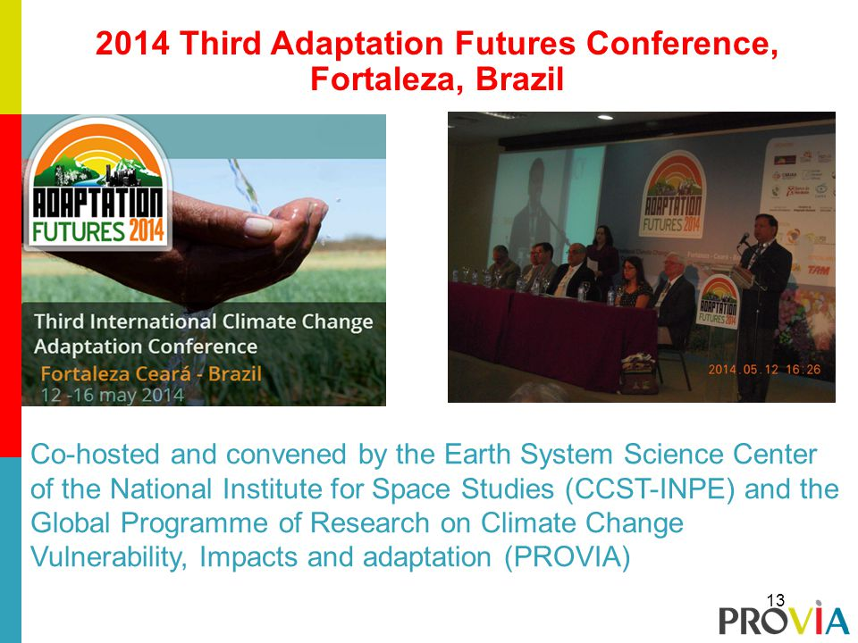 2014 Third Adaptation Futures Conference, Fortaleza, Brazil 13 Co-hosted and convened by the Earth System Science Center of the National Institute for