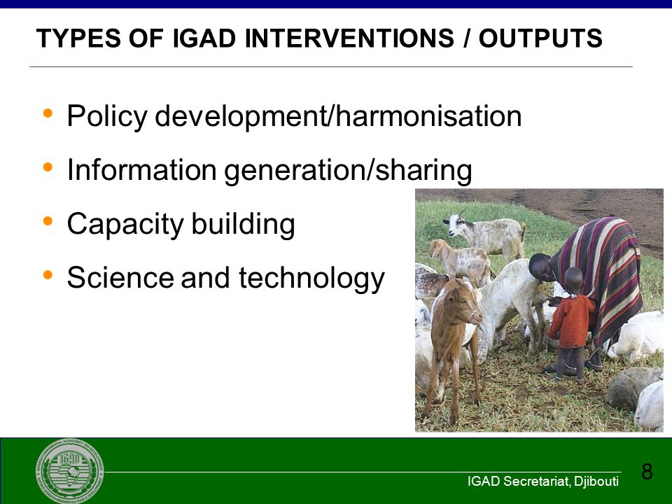IGAD Secretariat, Djibouti 29 I O Provide Capacity development on interdisciplinary drought resilience for different stakeholder groups Regional node for capacity development with IGAD member states' centres of excellence Pan-African and global partnerships for science- policy interface (triangle cooperation)...........the platform's services Regional capacity development
