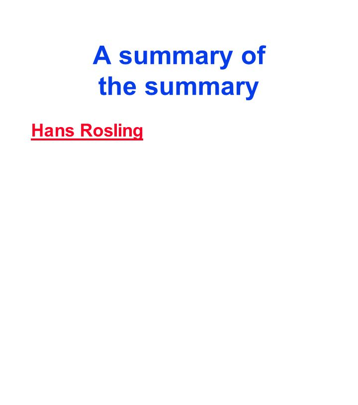 A summary of the summary Hans Rosling