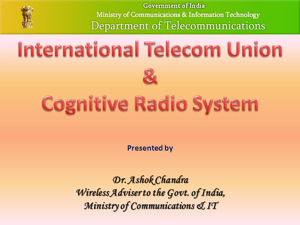 Presented by Dr. Ashok Chandra Wireless Adviser to the Govt.