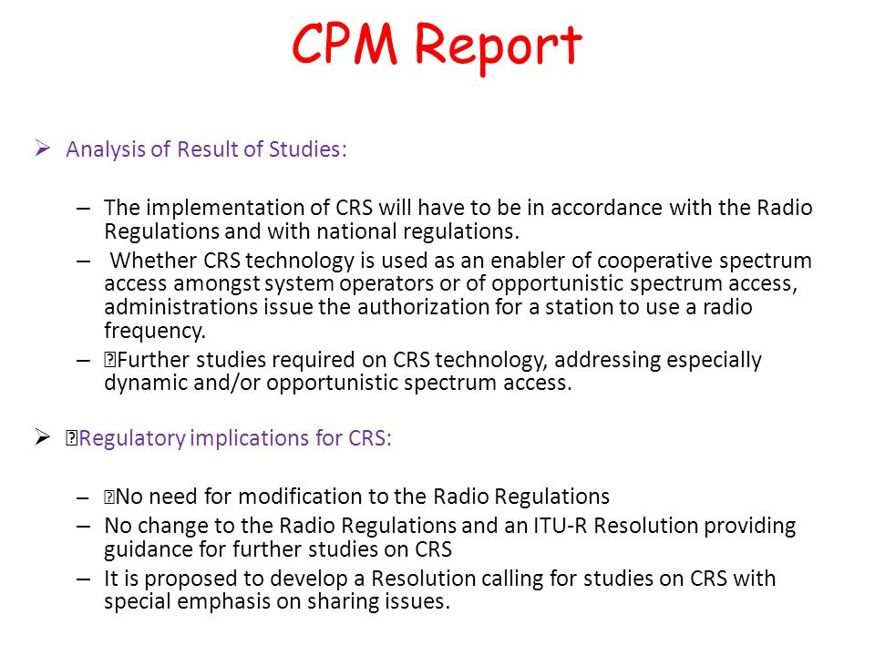  Analysis of Result of Studies: – The implementation of CRS will have to be in accordance with the Radio Regulations and with national regulations.