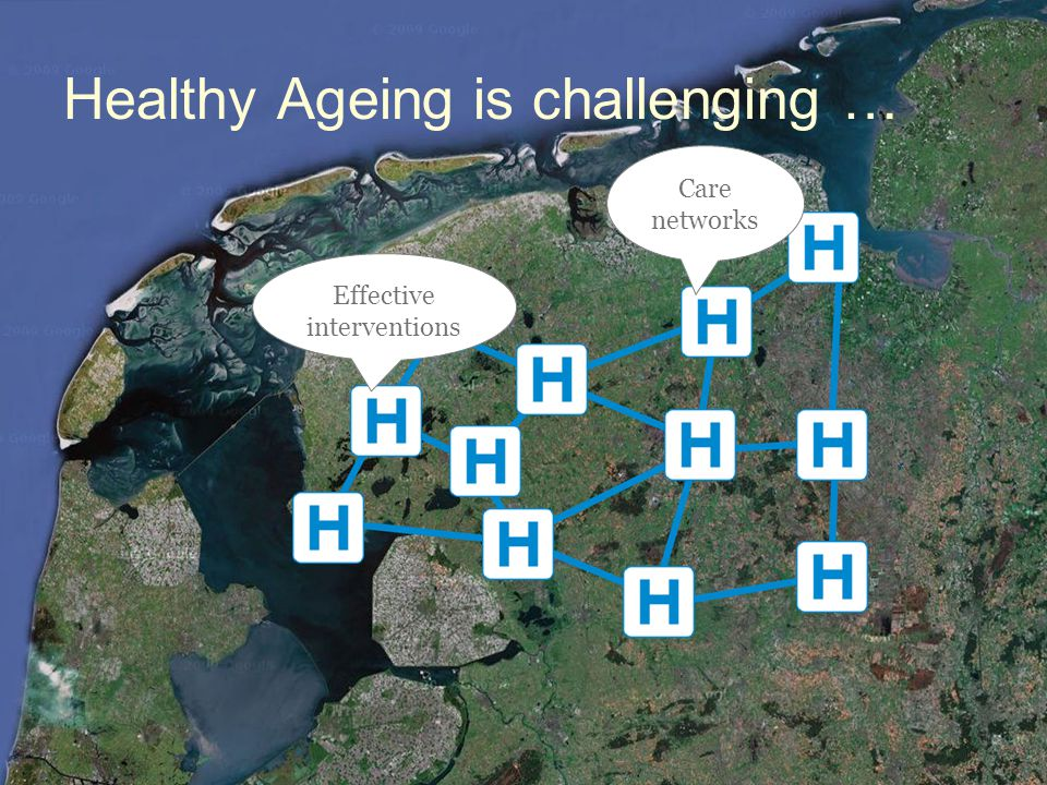 Healthy Ageing is challenging … Care networks Effective interventions