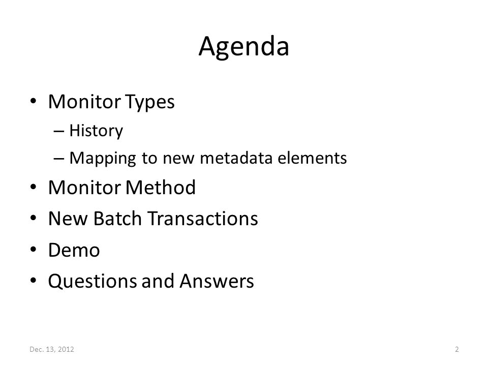Agenda Monitor Types – History – Mapping to new metadata elements Monitor Method New Batch Transactions Demo Questions and Answers Dec.