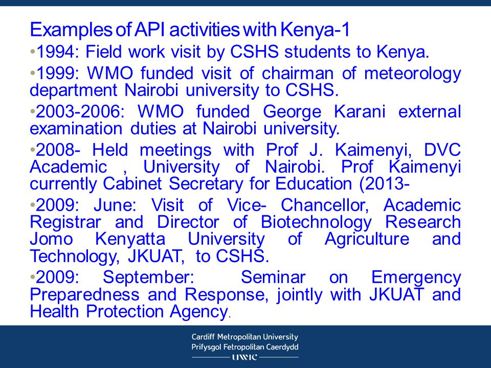 Examples of API activities with Kenya-1 1994: Field work visit by CSHS students to Kenya. 1999: WMO funded visit of chairman of meteorology department