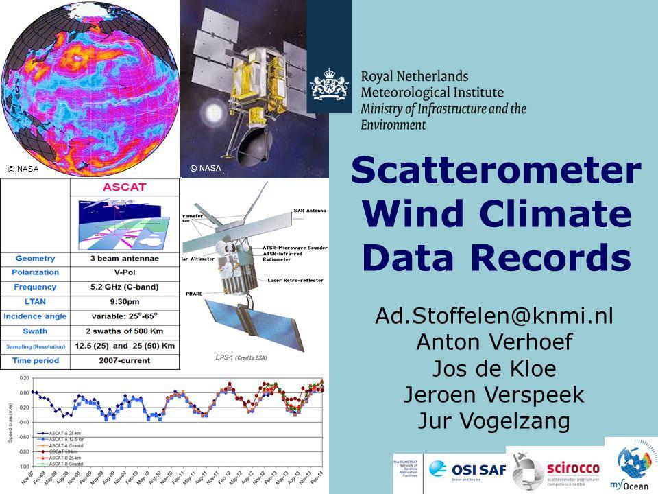 © NASA Scatterometer Wind Climate Data Records Ad.Stoffelen@knmi.nl Anton Verhoef Jos de Kloe Jeroen Verspeek Jur Vogelzang