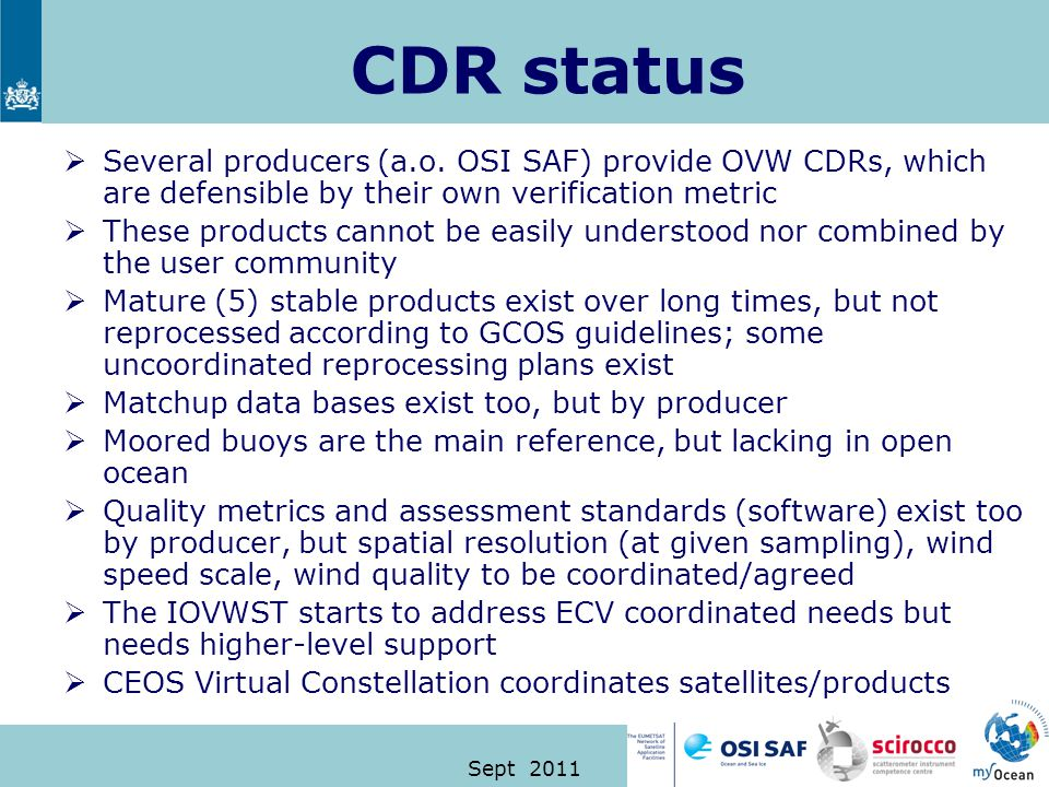 Sept 2011 CDR status  Several producers (a.o. OSI SAF) provide OVW CDRs, which are defensible by their own verification metric  These products canno